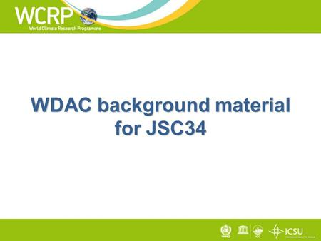 WDAC background material for JSC34. Mission act as a single entry point for all WCRP data, information, and observation activities with its sister programmes,
