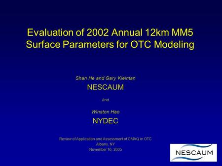 Evaluation of 2002 Annual 12km MM5 Surface Parameters for OTC Modeling Shan He and Gary Kleiman NESCAUM And Winston Hao NYDEC Review of Application and.