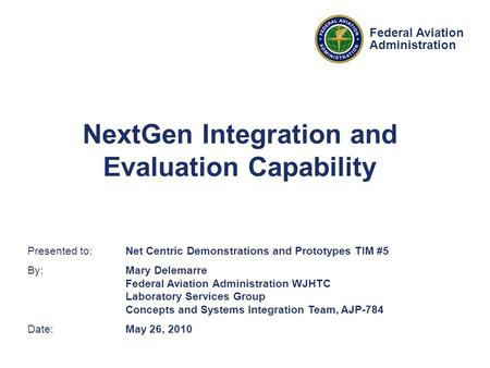 Presented to: Net Centric Demonstrations and Prototypes TIM #5 By: Mary Delemarre Federal Aviation Administration WJHTC Laboratory Services Group Concepts.