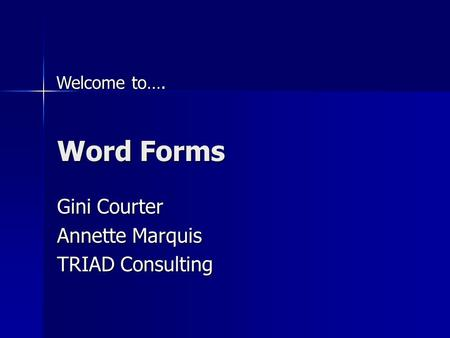 Word Forms Gini Courter Annette Marquis TRIAD Consulting Welcome to….