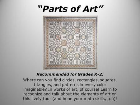 """Parts of Art"" Recommended for Grades K-2: Where can you find circles, rectangles, squares, triangles, and patterns in every color imaginable? In works."