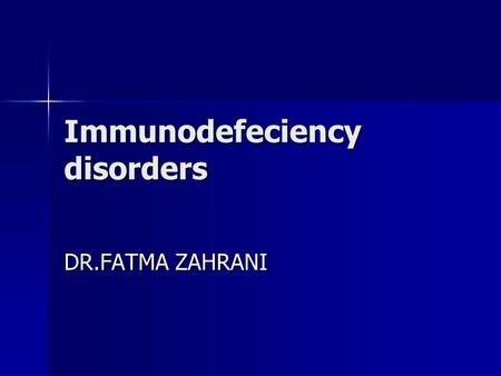 Immunodefeciency disorders DR.FATMA ZAHRANI. Immunodef. (con,d)  Objectives: By the end of this lecture you should : By the end of this lecture you should.