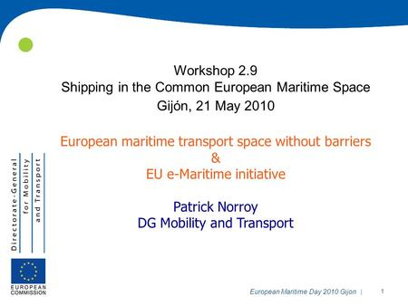 | 1 European Maritime Day 2010 Gijon Workshop 2.9 Shipping in the Common European Maritime Space Gijón, 21 May 2010 European maritime transport space without.