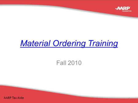 Material Ordering Training Fall 2010 AARP Tax Aide 1.