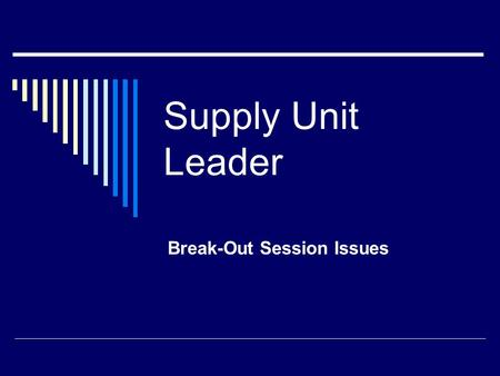 Supply Unit Leader Break-Out Session Issues. 1.Incident Replacement for Non-Standard Specialized Equipment or Chainsaws  Requestor must have signed approval.
