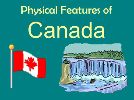 Physical Features of Canada. Physical Regions of Canada.