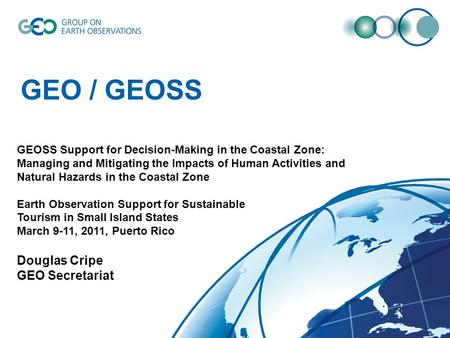 GEO / GEOSS GEOSS Support for Decision-Making in the Coastal Zone: Managing and Mitigating the Impacts of Human Activities and Natural Hazards in the Coastal.