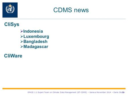 CDMS news 1 OPACE 1.1 Expert Team on Climate Data Management (ET-CDMS) – Geneva November 2014 – Denis Stuber CliSys  Indonesia  Luxembourg  Bangladesh.