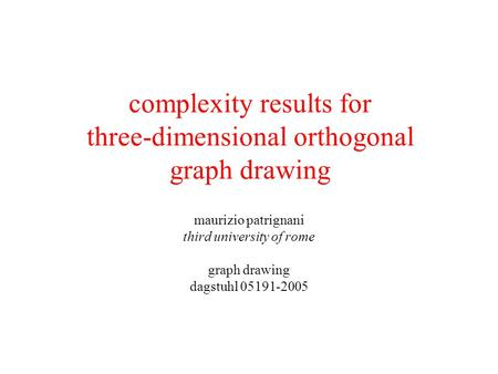 Complexity results for three-dimensional orthogonal graph drawing maurizio patrignani third university of rome graph drawing dagstuhl 05191-2005.