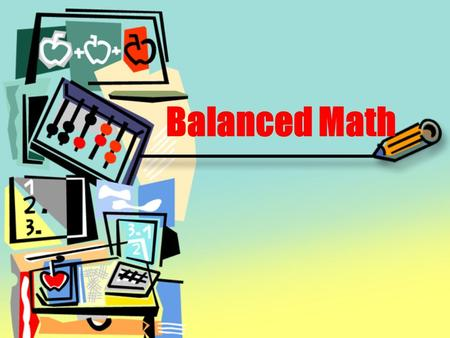 "Balanced Math. Math Philosophy ""Teachers are the key to improving mathematics educations…Regardless of the curriculum or the assessment process."