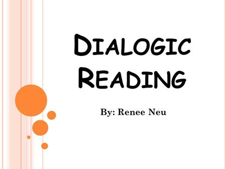 Dialogic Reading By: Renee Neu Pilot group in 2010