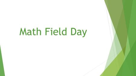 Math Field Day. What is Math Field Day?  A competition in which students from many different schools complete various mathematics problems/tasks. These.