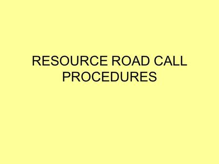 RESOURCE ROAD CALL PROCEDURES. There is a need to develop a radio call standard for single and multiple users to operate and communicate safely on Resource.