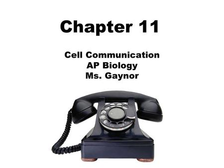 Chapter 11 Cell Communication AP Biology Ms. Gaynor.