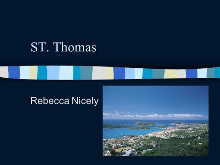 ST. Thomas Rebecca Nicely. Objectives Learn more about St. Thomas Practice building a website and incorporating skills learned in class –MS Word –Java.