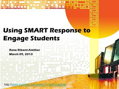 Using SMART Response to Engage Students Rene Ribant-Amthor March 09, 2013