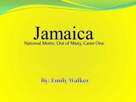 Jamaica National Motto: Out of Many, Came One Parishes Hanover Saint Elizabeth Saint James Trelawny Westmoreland Claredon Manchester Saint Ann Saint.