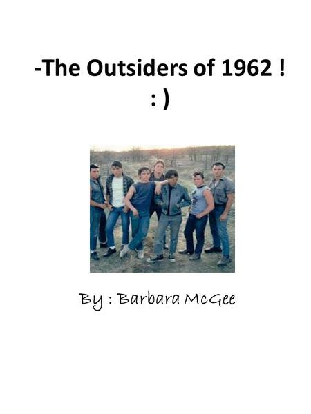 -The Outsiders of 1962 ! : ) By : Barbara McGee. -Top 10 Songs of '62 ! : ) The Loco-Motion He's A Rebel The Wanderer Having A Party Can't Help Falling.