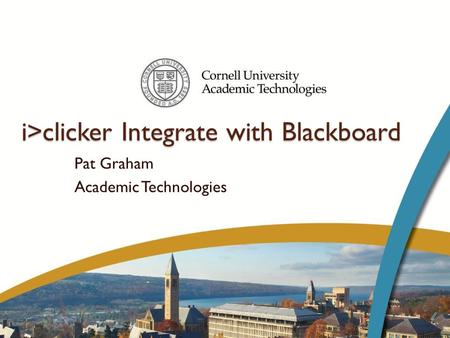 I>clicker Integrate with Blackboard Pat Graham Academic Technologies.