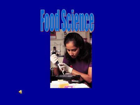 Food Science What is the study of Food Science? Ask your neighbor… what is the study of Food Science…?