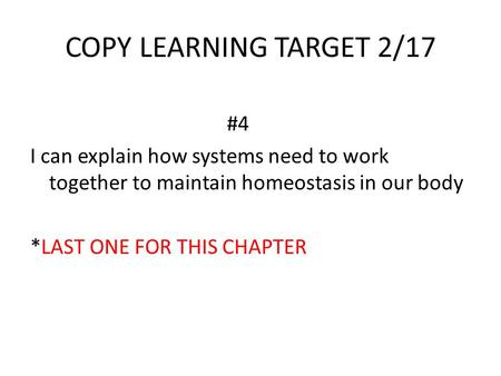 COPY LEARNING TARGET 2/17 #4 I can explain how systems need to work together to maintain homeostasis in our body *LAST ONE FOR THIS CHAPTER.