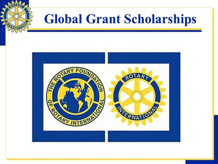 Global Grant Scholarships. Scholarships Global grants may be used to provide funding for academic studies provided that they  Fund graduate-level study.