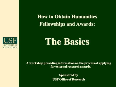How to Obtain Humanities Fellowships and Awards: The Basics A workshop providing information on the process of applying for external research awards. Sponsored.
