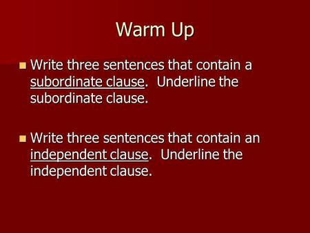 Warm Up Write three sentences that contain a subordinate clause. Underline the subordinate clause. Write three sentences that contain a subordinate clause.