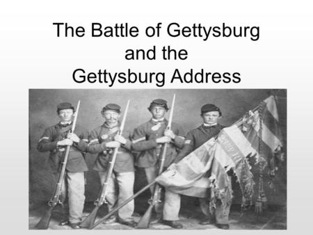 The Battle of Gettysburg and the Gettysburg Address.