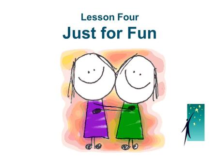Care Lesson Four Just for Fun.  Did you ever hear of a funny story before?  How do you think about a joke or an interesting tale?  Can a funny thing.