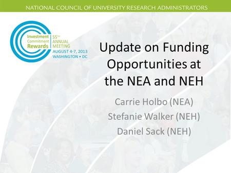 Update on Funding Opportunities at the NEA and NEH Carrie Holbo (NEA) Stefanie Walker (NEH) Daniel Sack (NEH)