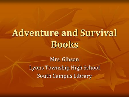 Adventure and Survival Books Mrs. Gibson Lyons Township High School South Campus Library.