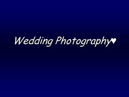 Wedding Photography♥. Technology *Back then they use to favor Color negative film. *Today weddings are photographed with digital SLR cameras. *Technology.