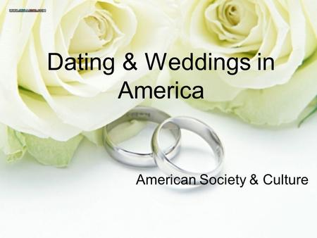 Dating & Weddings in America American Society & Culture.