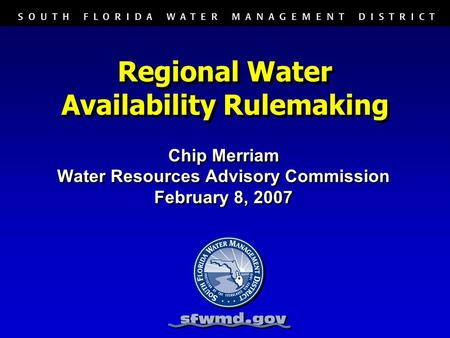 Regional Water Availability Rulemaking Chip Merriam Water Resources Advisory Commission February 8, 2007 Chip Merriam Water Resources Advisory Commission.