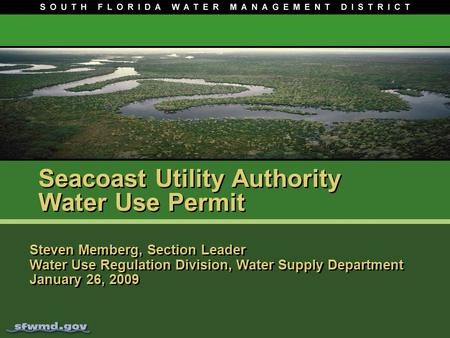 Seacoast Utility Authority Water Use Permit Steven Memberg, Section Leader Water Use Regulation Division, Water Supply Department January 26, 2009.