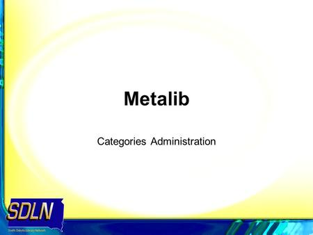 Metalib Categories Administration. 2 The MetaLib Management interface is used for set up procedures relating to categories. Using the Categories Administration.