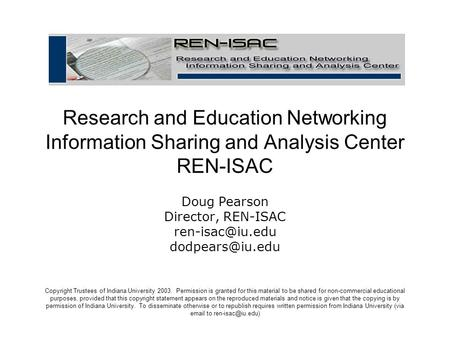Research and Education Networking Information Sharing and Analysis Center REN-ISAC Doug Pearson Director, REN-ISAC  Copyright.