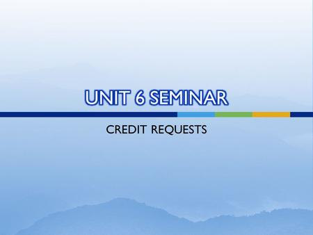 CREDIT REQUESTS.  Credit Requests  Learning Statement Recap  Importance of Verbs  Creating Credit Requests in PDAS  Technical Support  Questions.
