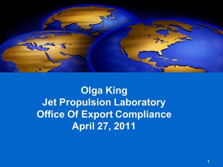 1 Olga King Jet Propulsion Laboratory Office Of Export Compliance April 27, 2011.