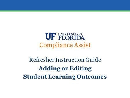 Compliance Assist Refresher Instruction Guide Adding or Editing Student Learning Outcomes.