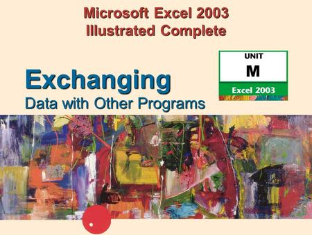 Microsoft Excel 2003 Illustrated Complete Data with Other Programs Exchanging.
