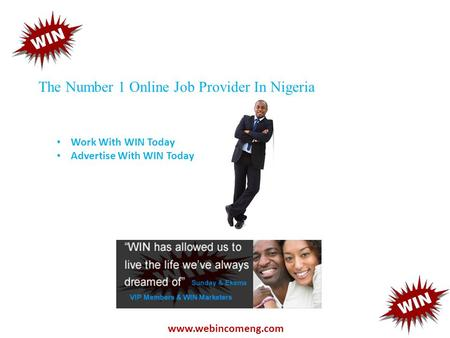 The Number 1 Online Job Provider In Nigeria www.webincomeng.com Work With WIN Today Advertise With WIN Today.