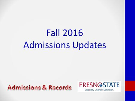Fall 2016 Admissions Updates. Updates since Fall 2015 admissions cycle Impaction Beginning with the fall 2016 admission cycle, Fresno State is program.