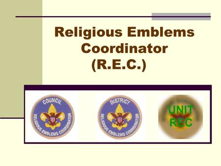 Religious Emblems Coordinator (R.E.C.). Encourage all youth to earn the emblem of their faith Promote religious emblems usage like BSA promotes other.