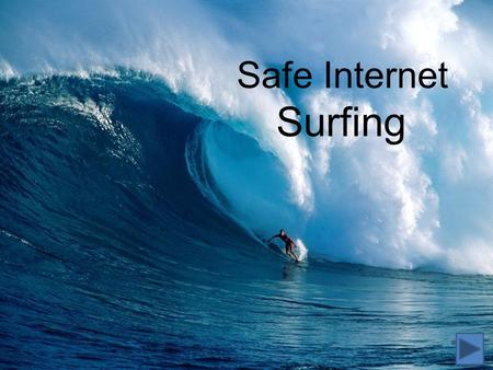 Safe Internet Surfing. The internet provides a wonderful instrument for locating information, playing games, and communicating with friends. It provides.