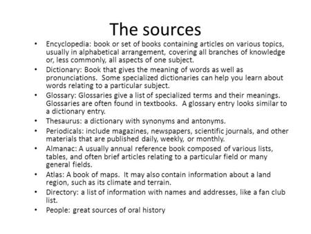 The sources Encyclopedia: book or set of books containing articles on various topics, usually in alphabetical arrangement, covering all branches of knowledge.