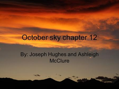 October sky chapter 12 By: Joseph Hughes and Ashleigh McClure.