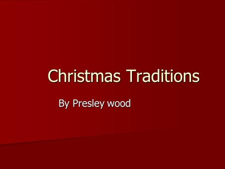 Christmas Traditions By Presley wood. Does your family celebrate holiday traditions? My family can't miss it. We go pick out and buy a live tree, we decorate.