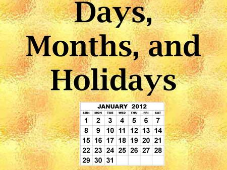 Days, Months, and Holidays. The words for the days of the week, the months of the year, and holidays begin with a capital letter. Sunday February April.